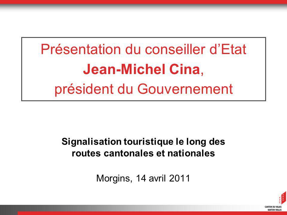 Présentation du conseiller dEtat Jean-Michel Cina, président du Gouvernement Signalisation touristique le long des routes cantonales et nationales Morgins, 14 avril 2011