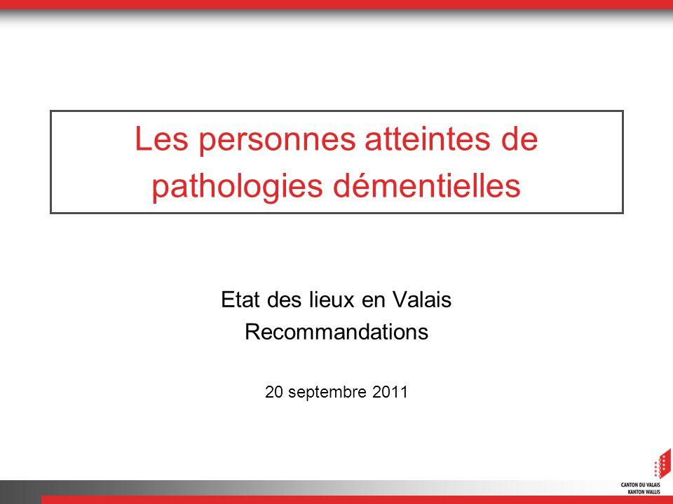 Les personnes atteintes de pathologies démentielles Etat des lieux en Valais Recommandations 20 septembre 2011