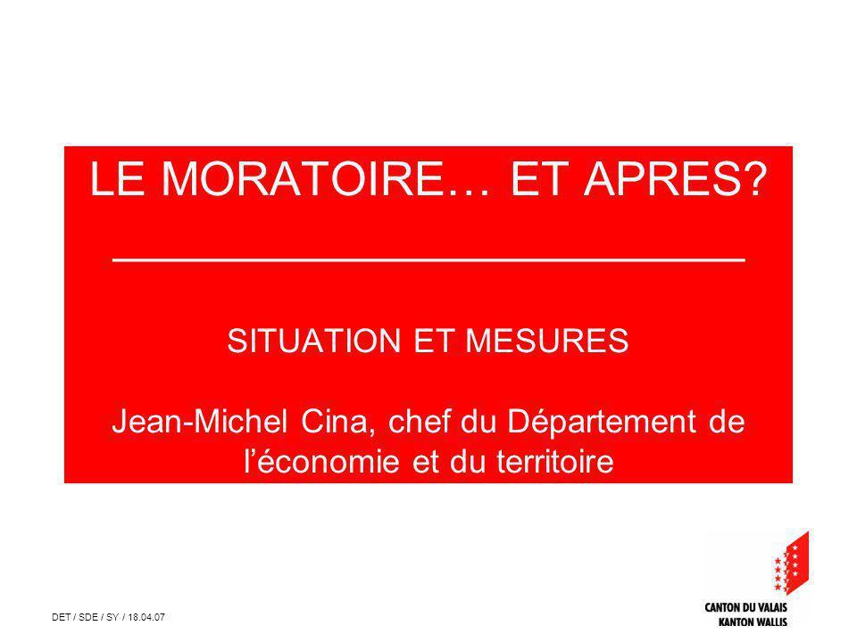 DET / SDE / SY / 18.04.07 LE MORATOIRE… ET APRES? ________________________ SITUATION ET MESURES Jean-Michel Cina, chef du Département de léconomie et