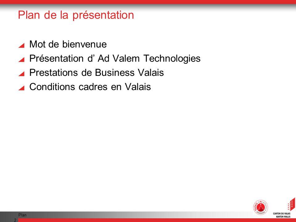 Plan 2 Plan de la présentation Mot de bienvenue Présentation d Ad Valem Technologies Prestations de Business Valais Conditions cadres en Valais