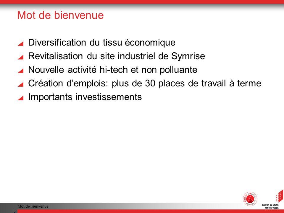 Mot de bienvenue 3 Diversification du tissu économique Revitalisation du site industriel de Symrise Nouvelle activité hi-tech et non polluante Créatio