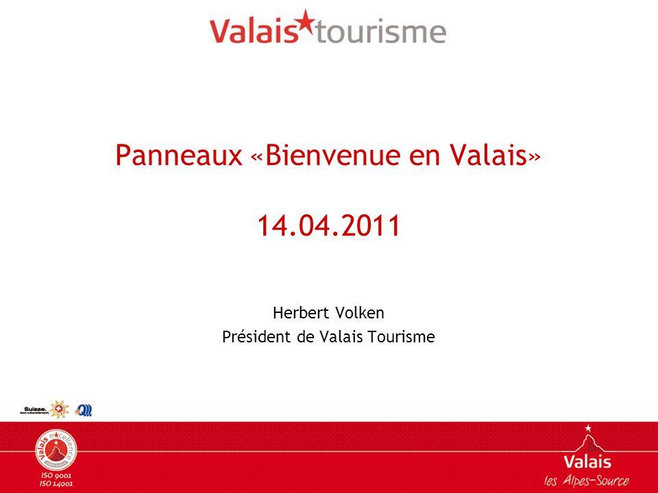 Panneaux «Bienvenue en Valais» 14.04.2011 Herbert Volken Président de Valais Tourisme