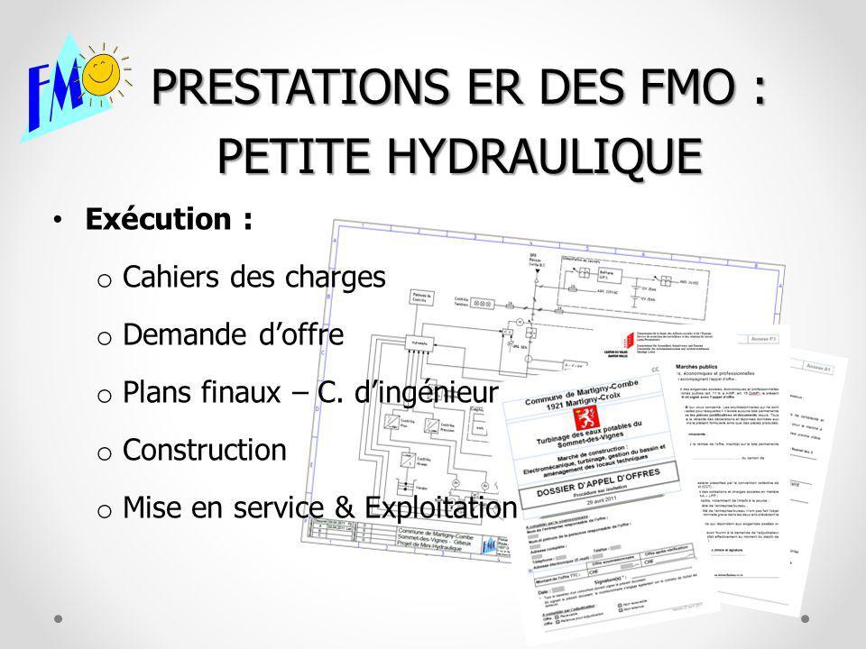 PRESTATIONS ER DES FMO : PETITE HYDRAULIQUE Exécution : o Cahiers des charges o Demande doffre o Plans finaux – C.