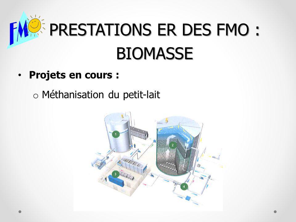 PRESTATIONS ER DES FMO : BIOMASSE Projets en cours : o Méthanisation du petit-lait