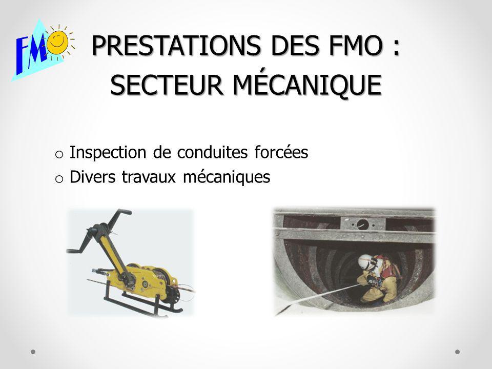 PRESTATIONS DES FMO : SECTEUR MÉCANIQUE o Inspection de conduites forcées o Divers travaux mécaniques
