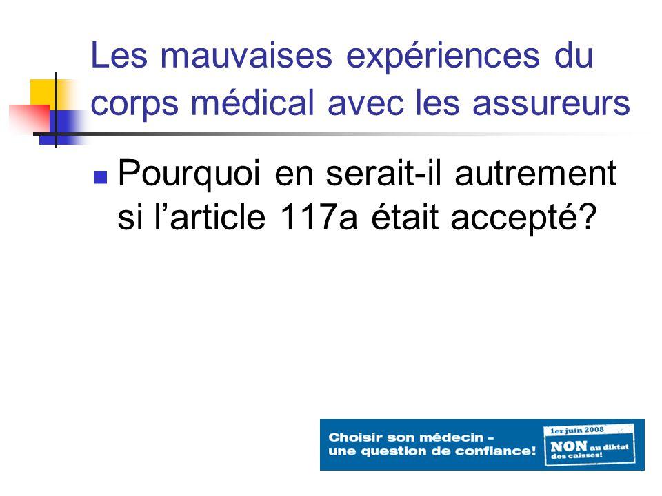 Les mauvaises expériences du corps médical avec les assureurs Pourquoi en serait-il autrement si larticle 117a était accepté