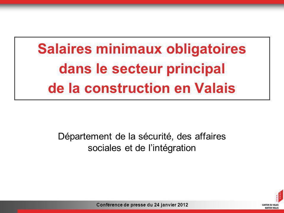Conférence de presse du 24 janvier 2012 Salaires minimaux obligatoires dans le secteur principal de la construction en Valais Département de la sécurité, des affaires sociales et de lintégration