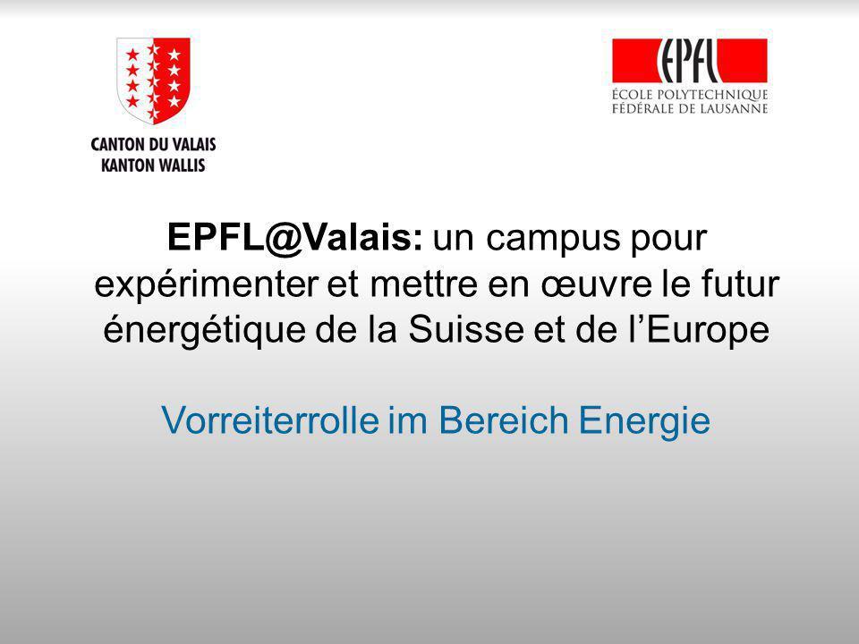EPFL@Valais: un campus pour expérimenter et mettre en œuvre le futur énergétique de la Suisse et de lEurope Vorreiterrolle im Bereich Energie