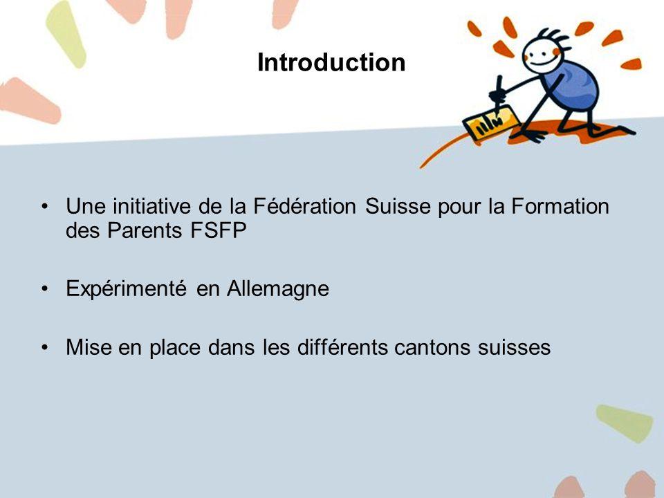 2 Introduction Une initiative de la Fédération Suisse pour la Formation des Parents FSFP Expérimenté en Allemagne Mise en place dans les différents ca