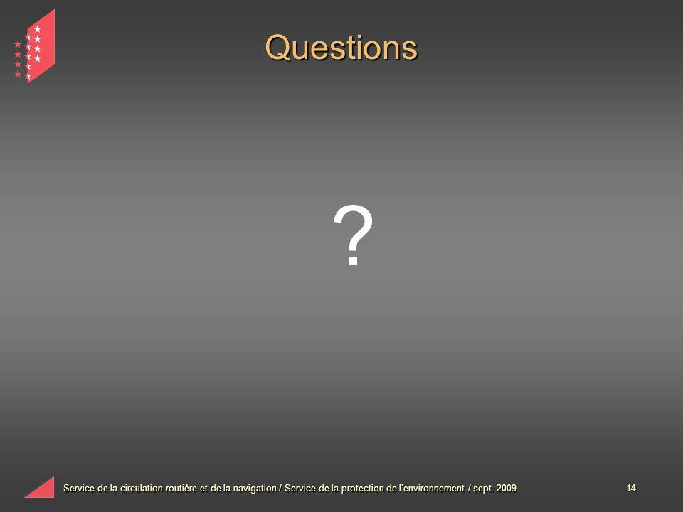 Service de la circulation routière et de la navigation / Service de la protection de lenvironnement / sept. 200914 Questions ?