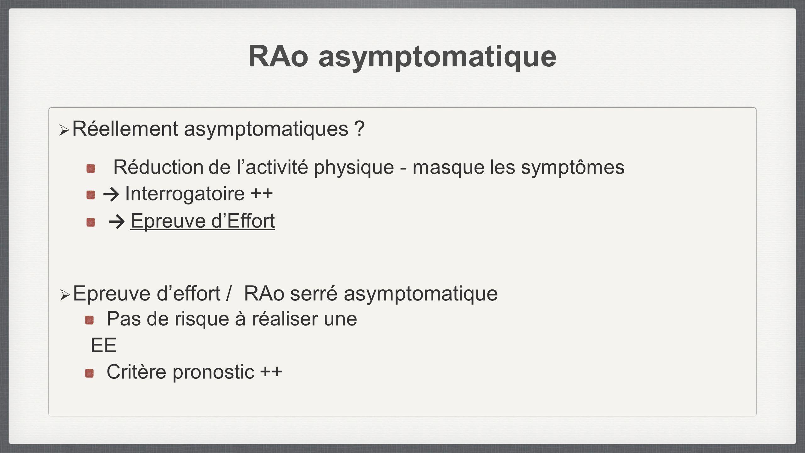 RAo asymptomatique Réellement asymptomatiques ? Réduction de lactivité physique - masque les symptômes Interrogatoire ++ Epreuve dEffort Epreuve deffo