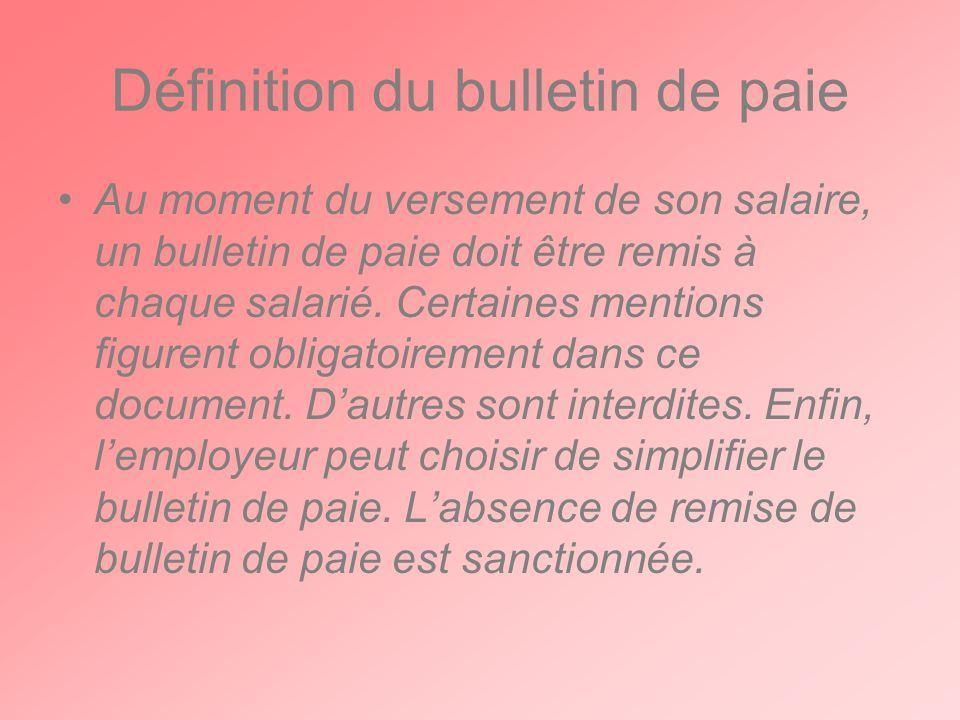 Définition du bulletin de paie Au moment du versement de son salaire, un bulletin de paie doit être remis à chaque salarié.
