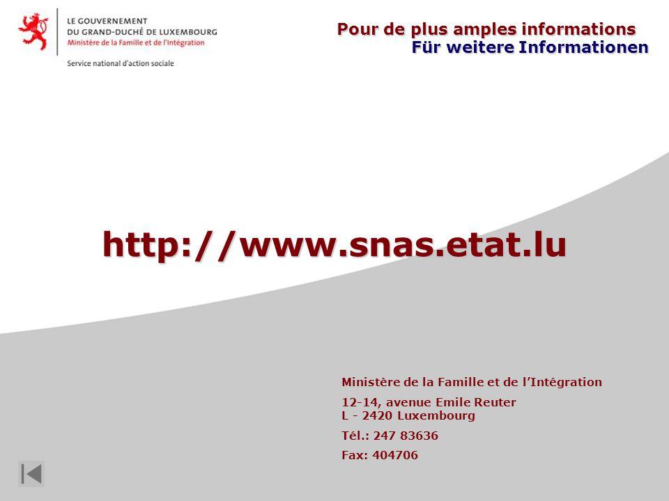 Pour de plus amples informations Für weitere Informationen http://www.snas.etat.lu Ministère de la Famille et de lIntégration 12-14, avenue Emile Reuter L - 2420 Luxembourg Tél.: 247 83636 Fax: 404706