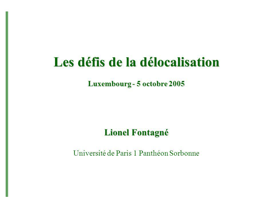 Les défis de la délocalisation Luxembourg - 5 octobre 2005 Lionel Fontagné Université de Paris 1 Panthéon Sorbonne