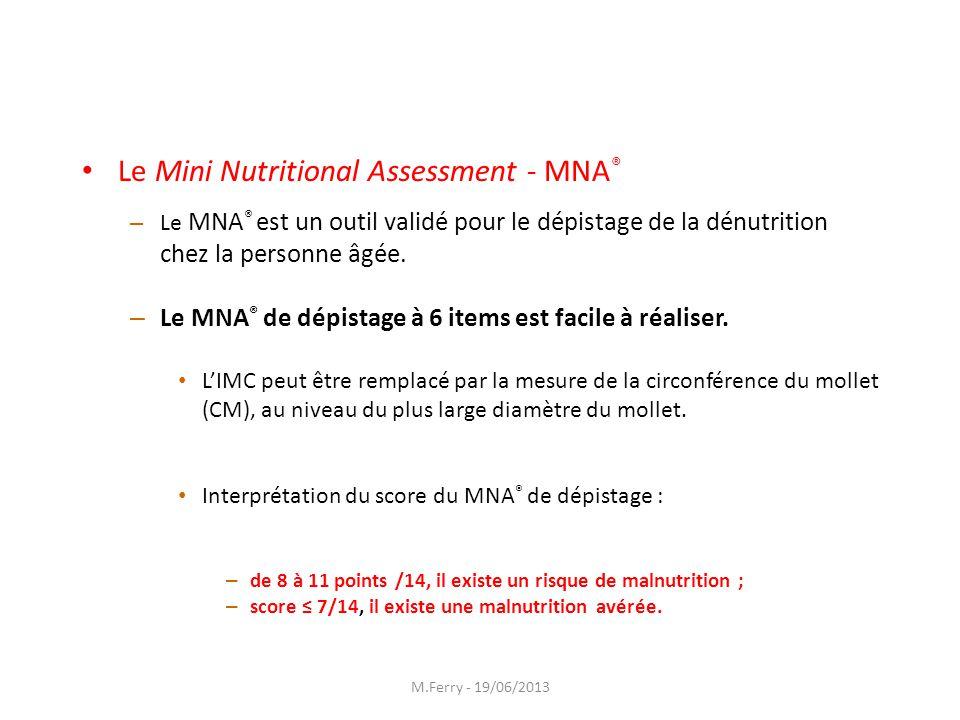Le Mini Nutritional Assessment - MNA ® – Le MNA ® est un outil validé pour le dépistage de la dénutrition chez la personne âgée. – Le MNA ® de dépista