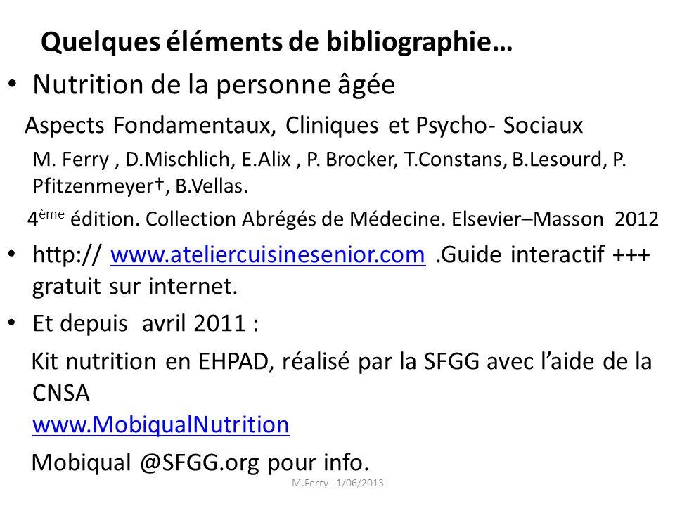 M.Ferry - 1/06/2013 Quelques éléments de bibliographie… Nutrition de la personne âgée Aspects Fondamentaux, Cliniques et Psycho- Sociaux M. Ferry, D.M