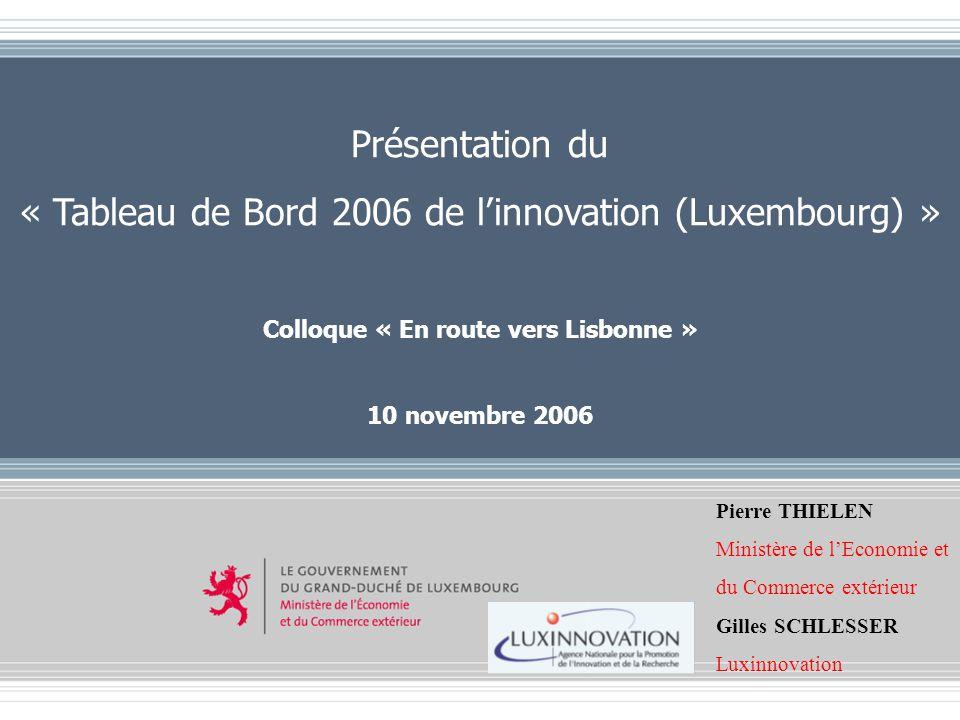 Copyright © 2006 Ministère de lEconomie et du Commerce extérieur – DG Etudes Economiques Présentation du « Tableau de Bord 2006 de linnovation (Luxemb