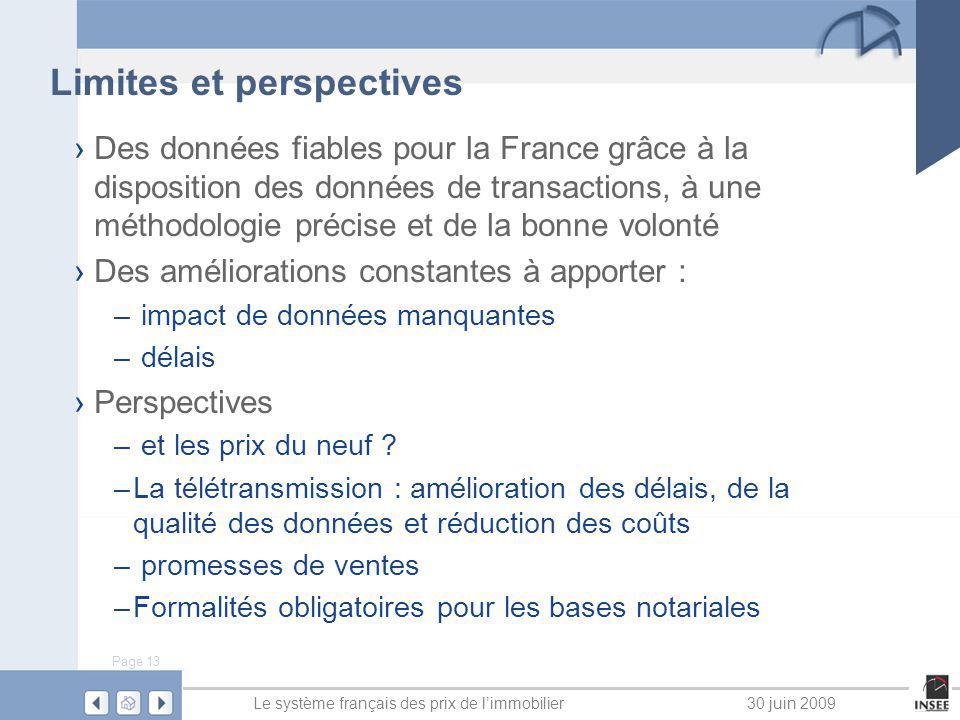 Page 13 Le système français des prix de limmobilier30 juin 2009 Limites et perspectives Des données fiables pour la France grâce à la disposition des