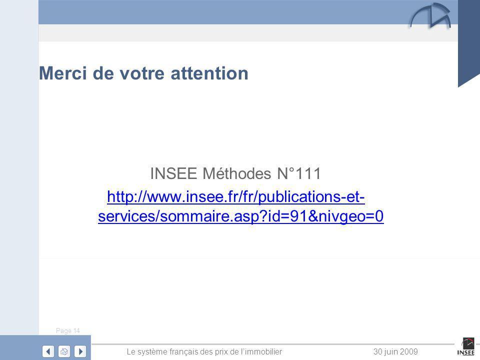 Page 14 Le système français des prix de limmobilier30 juin 2009 Merci de votre attention INSEE Méthodes N°111 http://www.insee.fr/fr/publications-et-