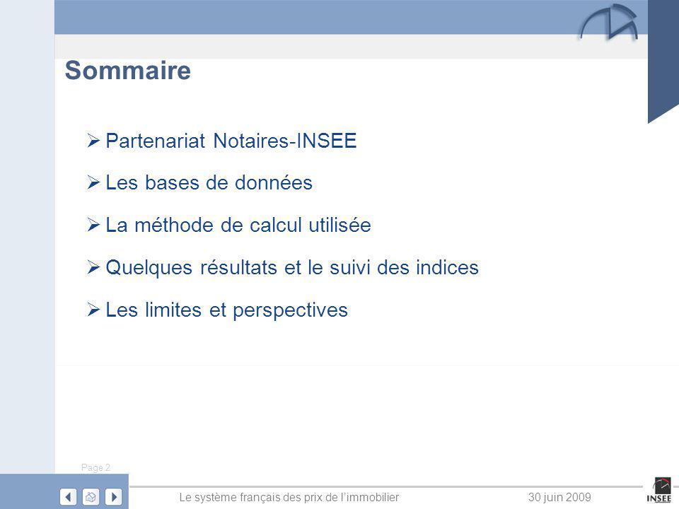 Page 2 Le système français des prix de limmobilier30 juin 2009 Sommaire Partenariat Notaires-INSEE Les bases de données La méthode de calcul utilisée