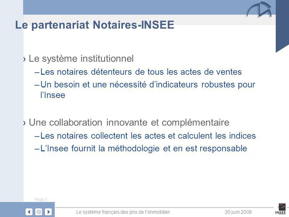 Page 3 Le système français des prix de limmobilier30 juin 2009 Le partenariat Notaires-INSEE Le système institutionnel –Les notaires détenteurs de tou