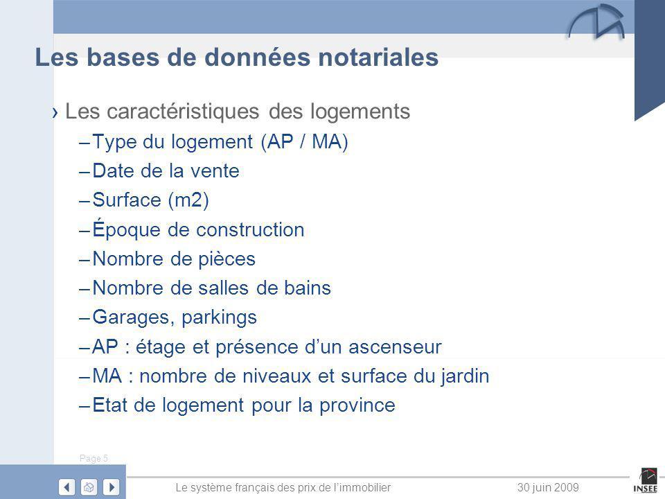 Page 5 Le système français des prix de limmobilier30 juin 2009 Les bases de données notariales Les caractéristiques des logements –Type du logement (A