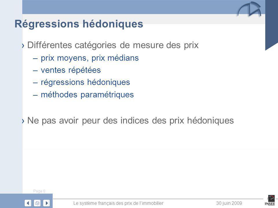 Page 6 Le système français des prix de limmobilier30 juin 2009 Régressions hédoniques Différentes catégories de mesure des prix – prix moyens, prix mé