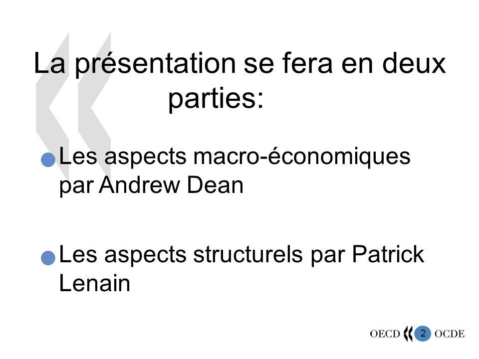 2 La présentation se fera en deux parties: Les aspects macro-économiques par Andrew Dean Les aspects structurels par Patrick Lenain