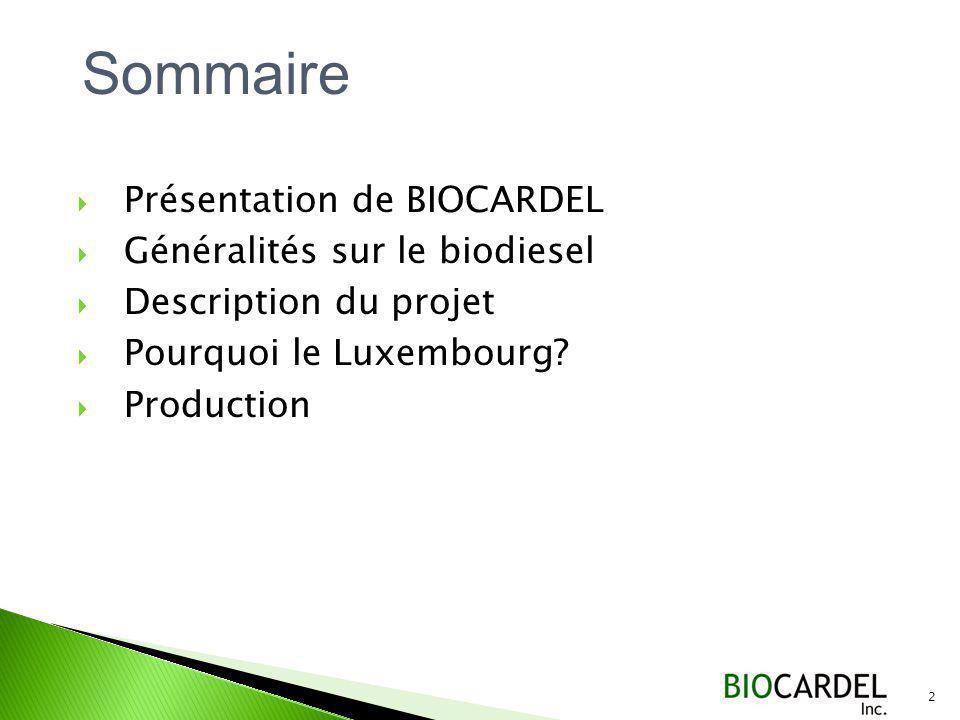 Présentation de BIOCARDEL Généralités sur le biodiesel Description du projet Pourquoi le Luxembourg.