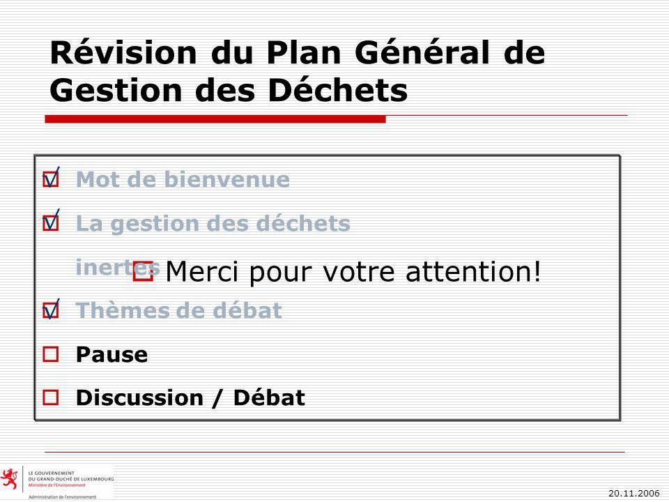 20.11.2006 Révision du Plan Général de Gestion des Déchets Merci pour votre attention.