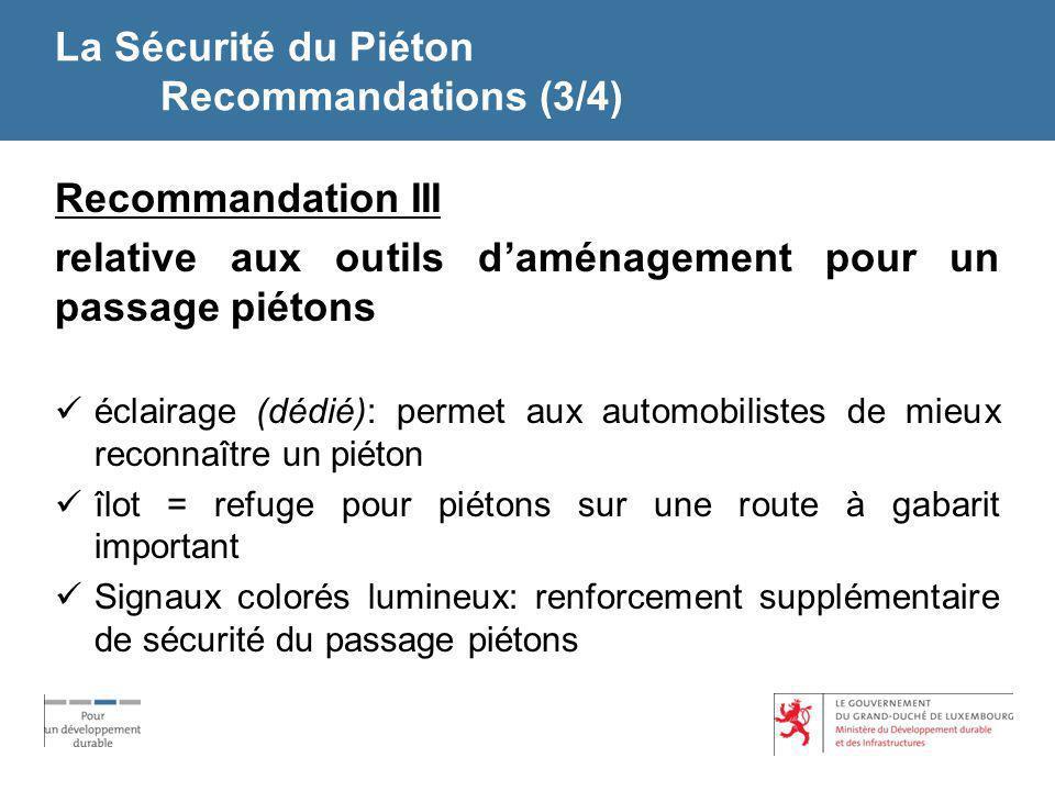 La Sécurité du Piéton Recommandations (3/4) Recommandation III relative aux outils daménagement pour un passage piétons éclairage (dédié): permet aux