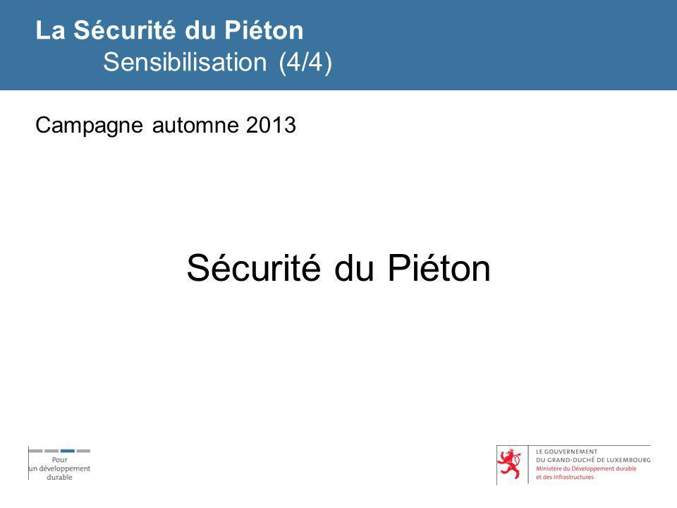 La Sécurité du Piéton Sensibilisation (4/4) Campagne automne 2013 Sécurité du Piéton