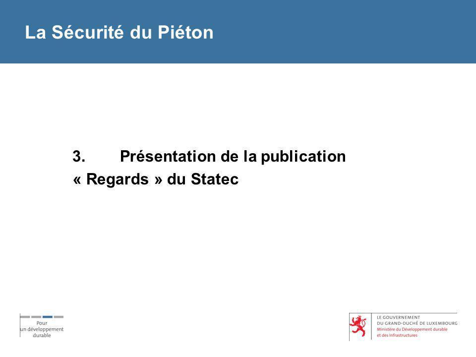 La Sécurité du Piéton 3. Présentation de la publication « Regards » du Statec