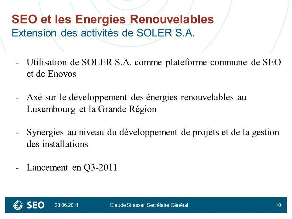 28.06.2011 Claude Strasser, Secrétaire Général10 SEO et les Energies Renouvelables Extension des activités de SOLER S.A. -Utilisation de SOLER S.A. co
