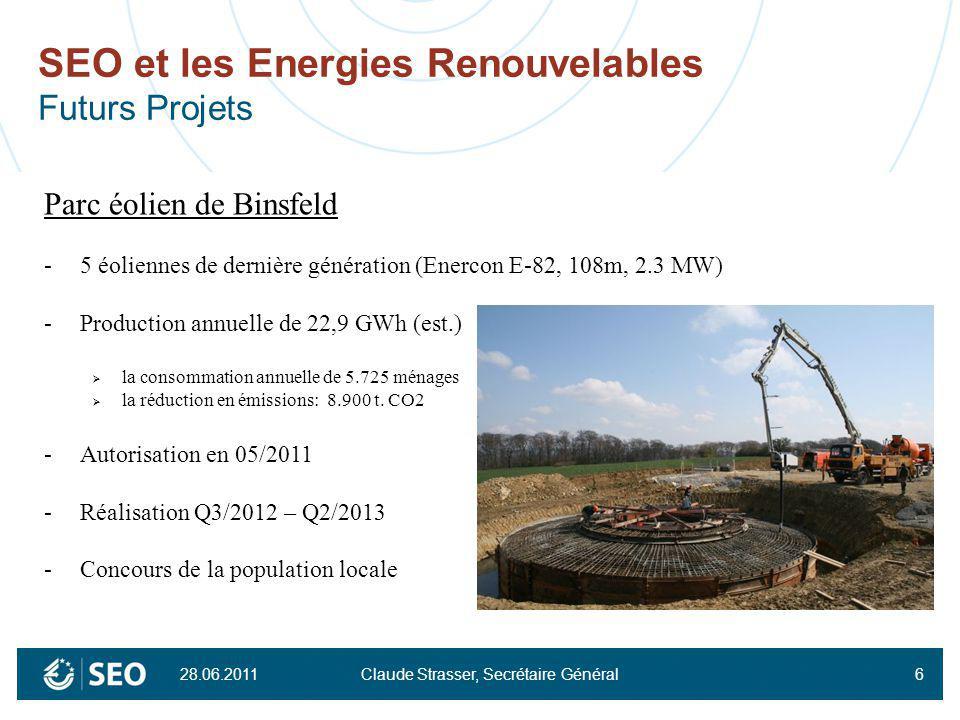 28.06.2011 Claude Strasser, Secrétaire Général6 SEO et les Energies Renouvelables Futurs Projets Parc éolien de Binsfeld -5 éoliennes de dernière géné