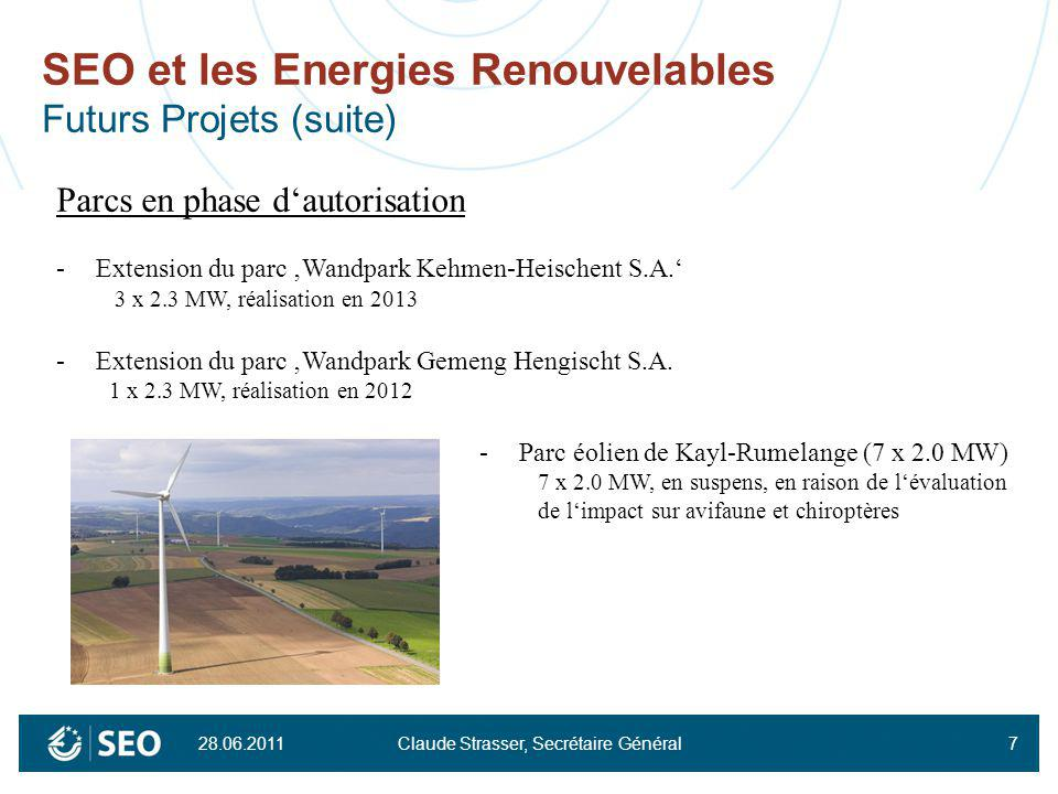 28.06.2011 Claude Strasser, Secrétaire Général7 SEO et les Energies Renouvelables Futurs Projets (suite) Parcs en phase dautorisation -Extension du pa