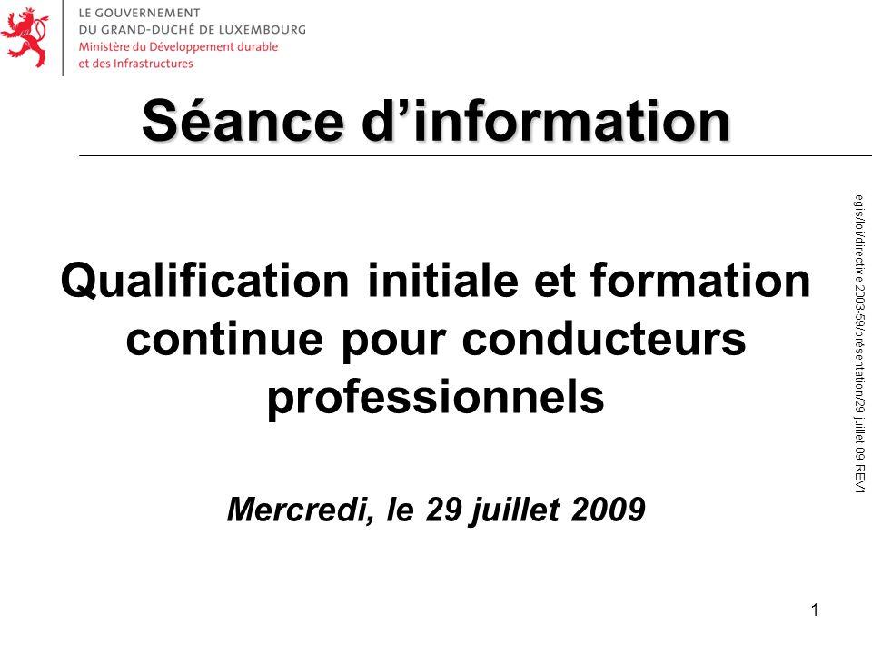 1 Qualification initiale et formation continue pour conducteurs professionnels Mercredi, le 29 juillet 2009 Séance dinformation legis/loi/directive 20