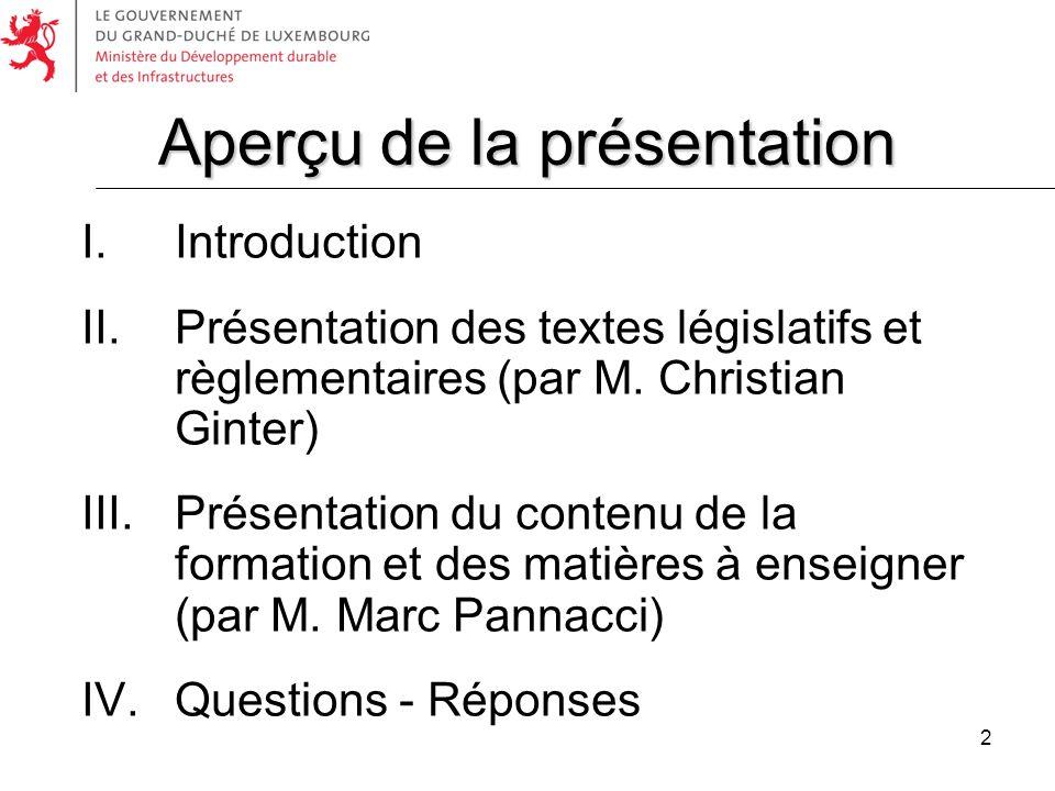 2 I. Introduction II. Présentation des textes législatifs et règlementaires (par M. Christian Ginter) III. Présentation du contenu de la formation et