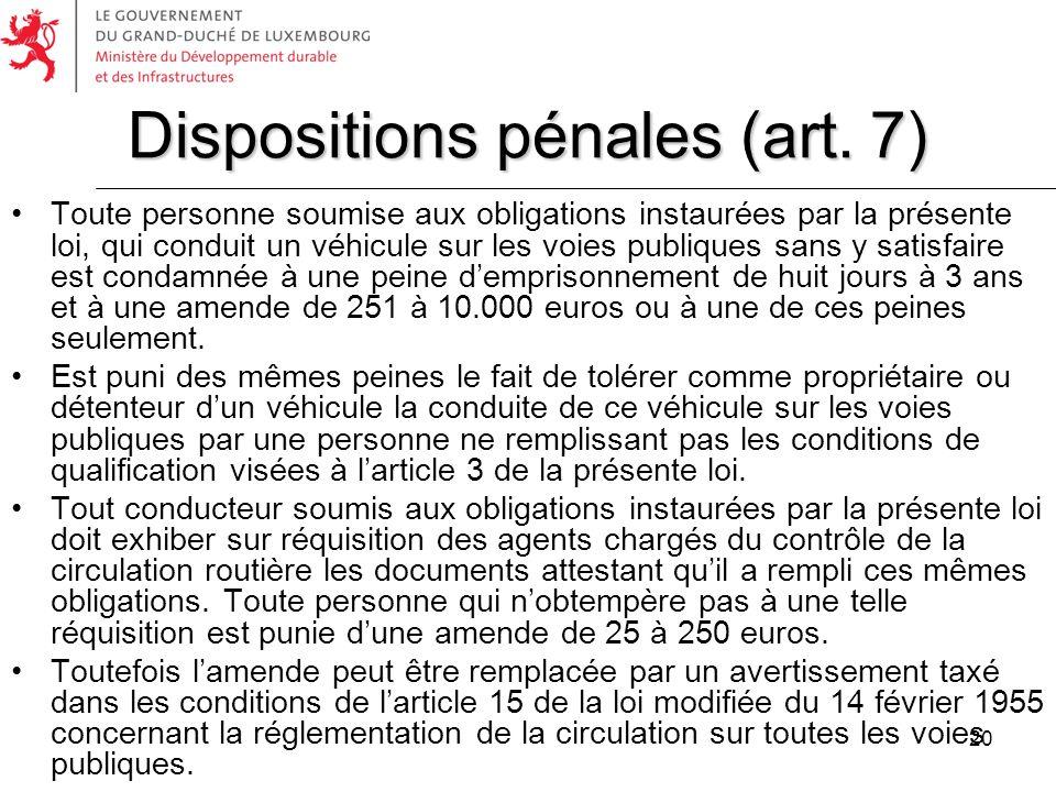 20 Toute personne soumise aux obligations instaurées par la présente loi, qui conduit un véhicule sur les voies publiques sans y satisfaire est condam
