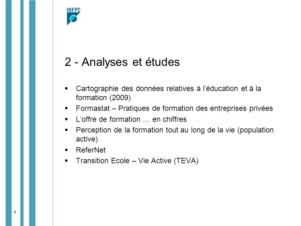 4 2 - Analyses et études Cartographie des données relatives à léducation et à la formation (2009) Formastat – Pratiques de formation des entreprises p