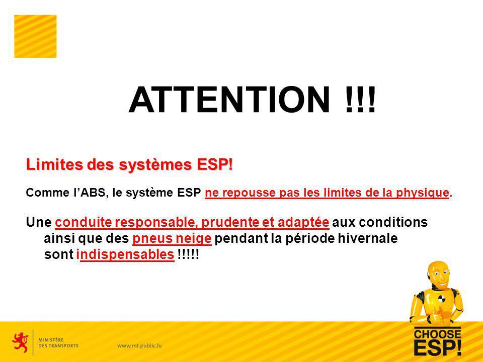 Limites des systèmes ESP! Comme lABS, le système ESP ne repousse pas les limites de la physique. Une conduite responsable, prudente et adaptée aux con