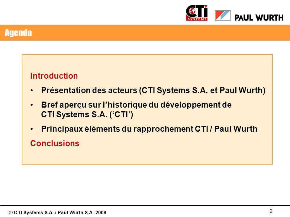 © CTI Systems S.A. / Paul Wurth S.A. 2009 2 Agenda Introduction Présentation des acteurs (CTI Systems S.A. et Paul Wurth) Bref aperçu sur lhistorique