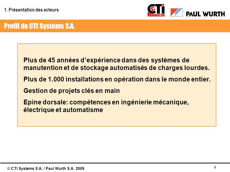 © CTI Systems S.A. / Paul Wurth S.A. 2009 4 Plus de 45 années dexpérience dans des systèmes de manutention et de stockage automatisés de charges lourd