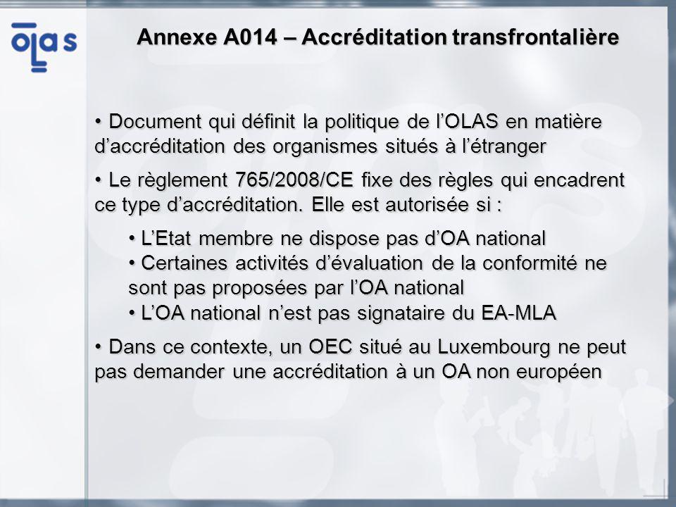 Annexe A014 – Accréditation transfrontalière Document qui définit la politique de lOLAS en matière daccréditation des organismes situés à létrangerDocument qui définit la politique de lOLAS en matière daccréditation des organismes situés à létranger Le règlement 765/2008/CE fixe des règles qui encadrent ce type daccréditation.