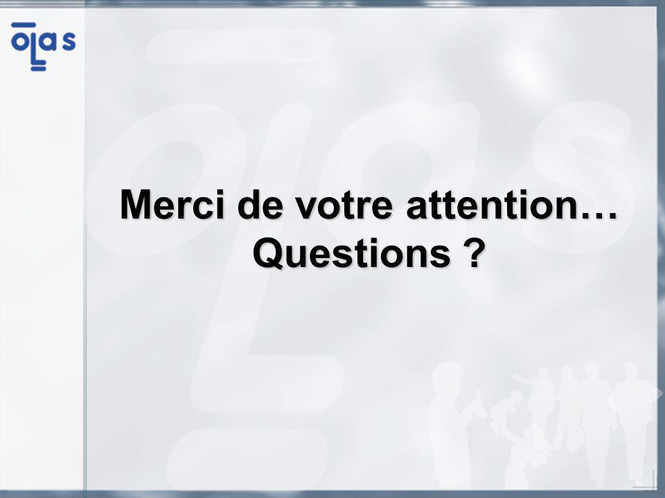 Merci de votre attention… Questions ?