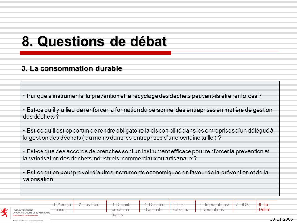 30.11.2006 8. Questions de débat Par quels instruments, la prévention et le recyclage des déchets peuvent-ils être renforcés ? Est-ce quil y a lieu de