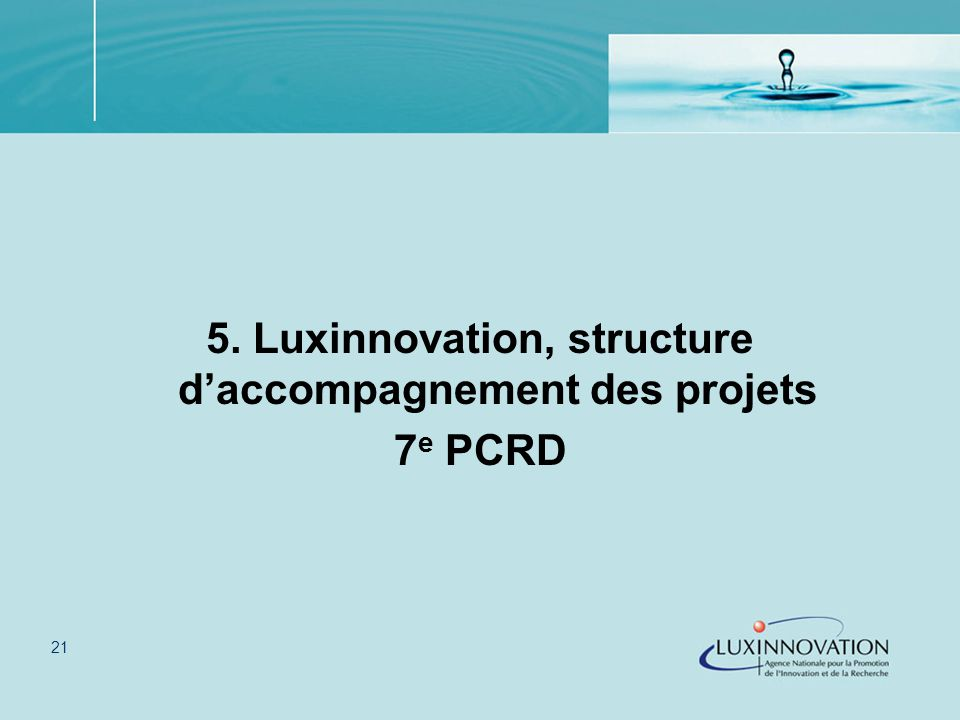 21 5. Luxinnovation, structure daccompagnement des projets 7 e PCRD