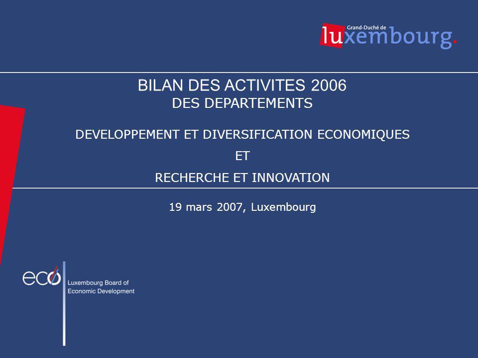BILAN DES ACTIVITES 2006 DES DEPARTEMENTS DEVELOPPEMENT ET DIVERSIFICATION ECONOMIQUES ET RECHERCHE ET INNOVATION 19 mars 2007, Luxembourg