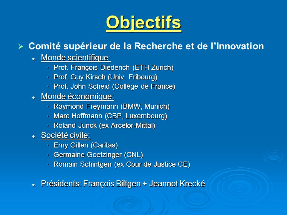 Objectifs Comité supérieur de la Recherche et de lInnovation Monde scientifique: Monde scientifique: Prof. François Diederich (ETH Zurich)Prof. Franço