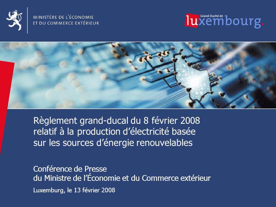 1 1 Règlement grand-ducal du 8 février 2008 relatif à la production délectricité basée sur les sources dénergie renouvelables Conférence de Presse du